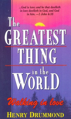 The Greatest Thing in the World   -     By: Henry Drummond