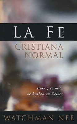 La Fe Cristiana Normal  (Normal Christian Faith)  -     By: Watchman Nee