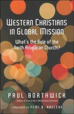 Western Christians in Global Mission: What's the Role of the North American Church?  -     By: Paul Borthwick