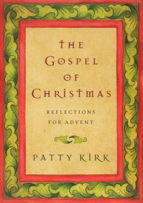 The Gospel of Christmas: Reflections for Advent  -     By: Patty Kirk