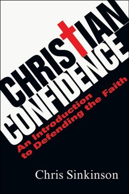 Christian Confidence: An Introduction to Defending the Faith  -     By: Chris Sinkinson