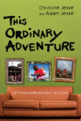 This Ordinary Adventure: Settling Down Without Settling  -     By: Adam Jeske, Christine Jeske