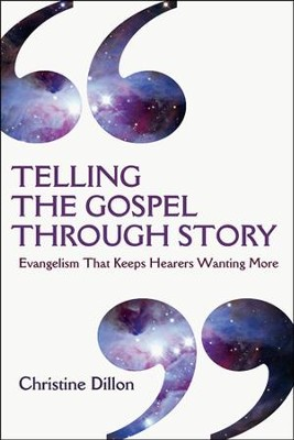 Telling the Gospel Through Story: Evangelism That Keeps Hearers Wanting More  -     By: Christine Dillon