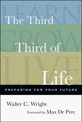 The Third Third of Life: Preparing for Your Future  -     By: Walter C. Wright
