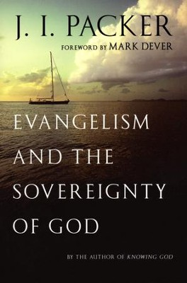 Evangelism and the Sovereignty of God - By: J.I. Packer<br />