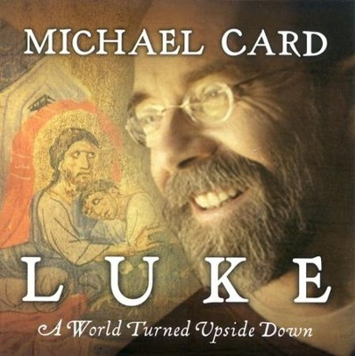 Luke: A World Turned Upside Down CD - Slightly Imperfect  -     By: Michael Card