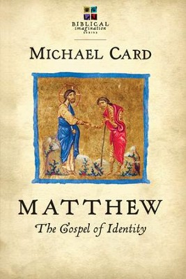 Matthew: The Gospel of Identity  -     By: Michael Card