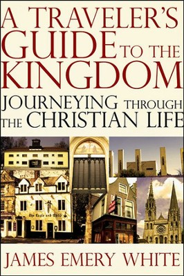 A Traveler's Guide to the Kingdom: Journeying Through the Christian Life  -     By: James Emery White