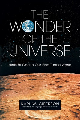 The Wonder of the Universe: Hints of God in Our Fine-Tuned World  -     By: Karl W. Giberson
