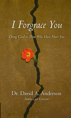 I Forgrace You: Doing Good to Those Who Have Hurt You  -     By: David A. Anderson