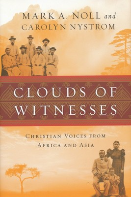 Clouds of Witnesses: Christian Voices from Africa and Asia  -     By: Mark A. Noll, Carolyn Nystrom