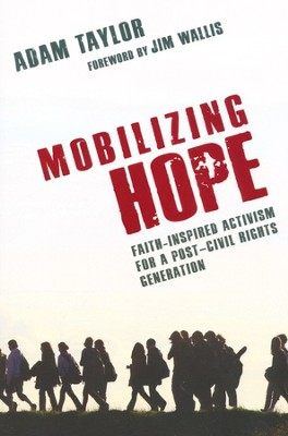 Mobilizing Hope: Faith-Inspired Activism for a Post-Civil Rights Generation  -     By: Adam Taylor