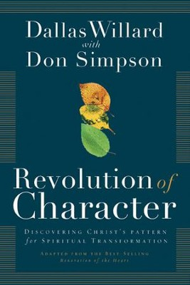 Revolution of Character: Discovering Christ's Pattern for Spiritual Transformation  -     By: Dallas Willard