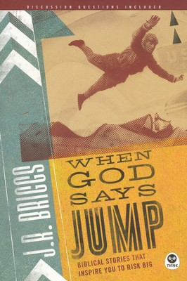 When God Says Jump: Biblical Stories That Inspire You to Risk Big  -     By: J.R. Briggs