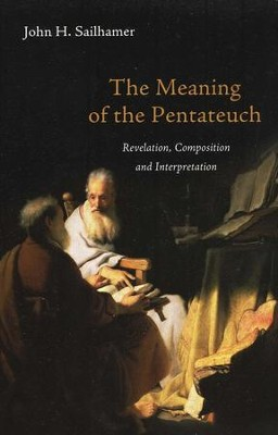 The Meaning of the Pentateuch: Revelation, Composition, and Interpretation  -     By: John H. Sailhamer