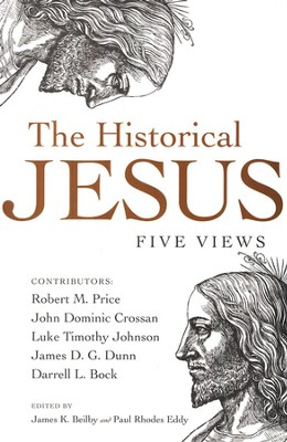 The Historical Jesus: Five Views  -     By: James K. Beilby, Paul R. Eddy