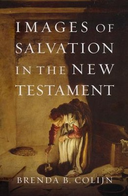 Images of Salvation in the New Testament  -     By: Brenda B. Colijn