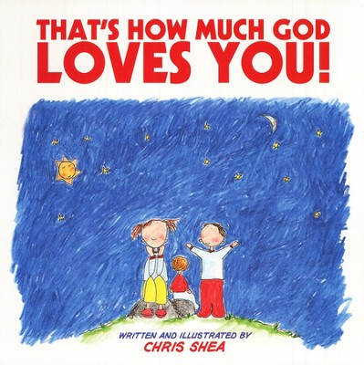 That's How Much God Loves You!  -     By: Chris Shea