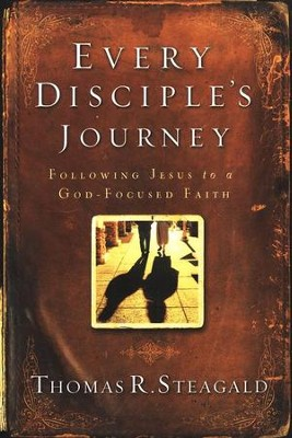 Every Disciple's Journey: From a Self-Focused to a  God-Focused Faith  -     By: Thomas R. Steagald