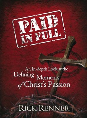 Paid In Full: An In-depth Look at the Defining Moments of Christ's Passion  -     By: Rick Renner