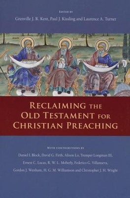 Reclaiming the Old Testament for Christian Preaching  -     Edited By: Grenville Kent, Paul Kissling, Laurence Turner     By: Edited by G.J.R. Kent, P.J. Kissling & L.A. Turner