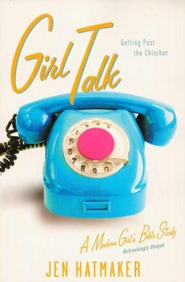 Girl Talk: Getting Past the Chitchat  -     By: Jen Hatmaker