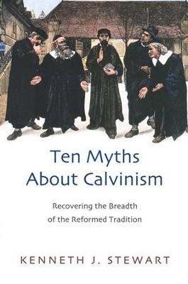 Ten Myths About Calvinism: Recovering the Breadth of the Reformed Tradition  -     By: Kenneth J. Stewart