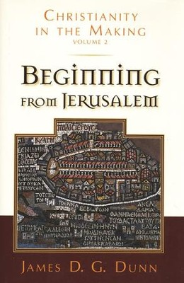 Beginning from Jerusalem: Christianity in the Making, Vol 2  -     By: James D.G. Dunn