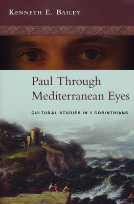 Paul Through Mediterranean Eyes: Cultural Studies in 1 Corinthians  -     By: Kenneth E. Bailey