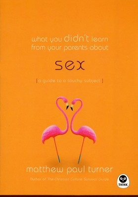 What You Didn't Learn from Your Parents About Sex: A Guide to a Touchy Subject  -     By: Matthew Paul Turner