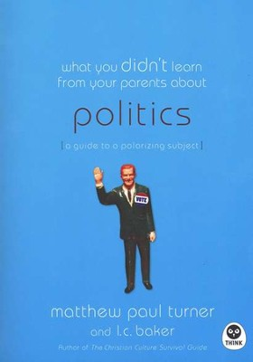 What You Didn't Learn from Your Parents About Politics: A Guide to a Polarizing Subject  -     By: Matthew Paul Turner