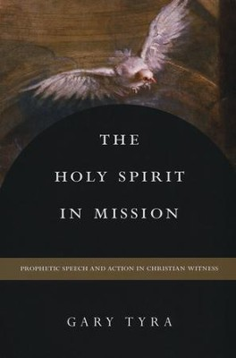 The Holy Spirit in Mission: Prophetic Speech and Action in Christian Witness  -     By: Gary Tyra