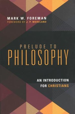 Prelude to Philosophy: An Introduction for Christians  -     By: Mark W. Foreman