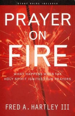 Prayer on Fire: What Happens When the Holy Spirit Ignites Your Prayers  -     By: Fred A. Hartley