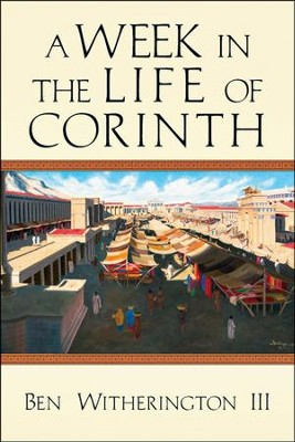 A Week in the Life of Corinth  -     By: Ben Witherington III