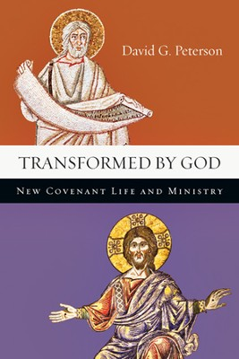 Transformed by God: New Covenant Life and Ministry  -     By: David G. Peterson