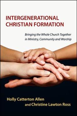 Intergenerational Christian Formation: Bringing the Whole Church Together in Ministry, Community and Worship  -     By: Holly Catterton Allen & Christine Lawton Ross