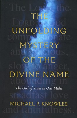 The Unfolding Mystery of the Divine Name: The God of Sinai in Our Midst  -     By: Michael P. Knowles