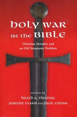 Holy War in the Bible: Christian Morality and an Old Testament Problem  -     Edited By: Heath A. Thomas, Jeremy Evans, Paul Copan     By: Heath A. Thomas, Jeremy Evans & Paul Copan, eds.