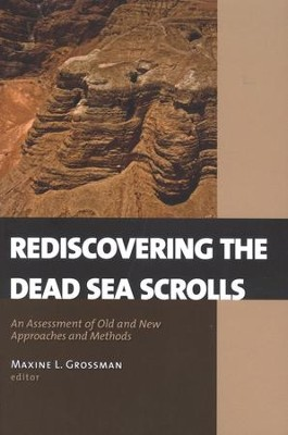 Rediscovering the Dead Sea Scrolls:   An Assessment of Old and New Approaches and Methods  -     By: Maxine L. Grossman