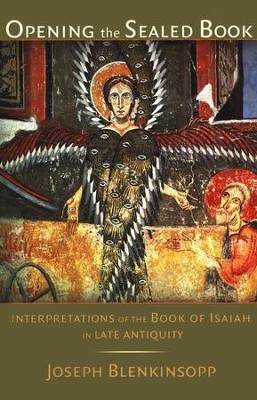Opening the Sealed Book: Interpretations of the Book of Isaiah in Late Antiquity  -     By: Joseph Blenkinsopp