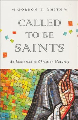 Called to Be Saints: An Invitation to Christian Maturity  -     By: Gordon T. Smith