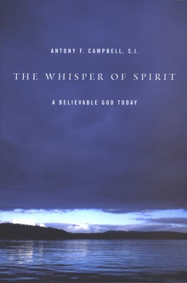 The Whisper of Spirit: A Believable God Today   -     By: Antony F. Campbell