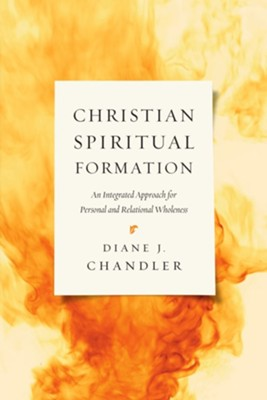 Christian Spiritual Formation: An Integrated Approach for Personal and Relational Wholeness  -     By: Diane J. Chandler
