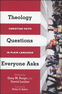 Theology Questions Everyone Asks: Christian Faith in Plain Language  -     Edited By: Gary M. Burge, David Lauber