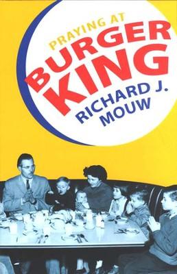 Praying at Burger King  -     By: Richard J. Mouw
