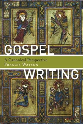 Gospel Writing: A Canonical Perspective  -     By: Francis Watson
