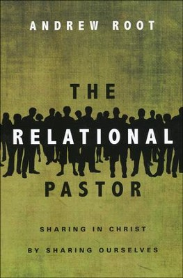 The Relational Pastor: Sharing in Christ by Sharing Ourselves  -     By: Andrew Root