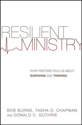 Resilient Ministry: What Pastors Told Us About Surviving and Thriving  -     By: Bob Burns, Tasha Chapman, Donald C. Guthrie