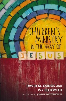 Children's Ministry in the Way of Jesus  -     By: David M. Csinos, Ivy Beckwith, John H. Westerhoff III